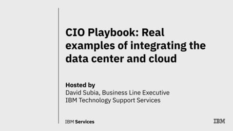 Thumbnail for entry CIO Playbook: Real examples of integrating the data center and cloud