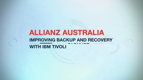 Thumbnail for entry Allianz Australia improves recovery time up to 90% with IBM Tivoli Storage Manager solution
