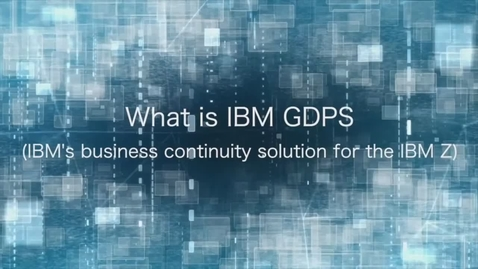 Thumbnail for entry What is IBM GDPS - IBM's business continuity solution for IBM z