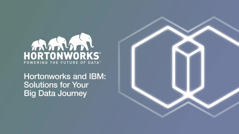 Hortonworks and IBM: Solutions for Your Big Data Journey