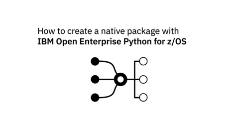 Thumbnail for entry How to create a  native package with IBM Open Enterprise Python for z/OS.