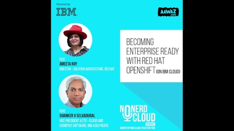Thumbnail for entry Episode 07 - ISA Cloud Podcast: Becoming Enterprise ready with Red Hat OpenShift [on IBM Cloud]