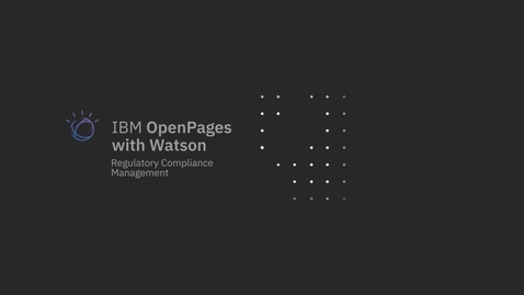 Thumbnail for entry IBM OpenPages with Watson Regulatory Compliance Management