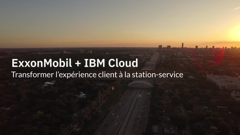Thumbnail for entry ExxonMobil + IBM Cloud: Transforming the customer experience at the pump - French