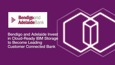 Thumbnail for entry Bendigo and Adelaide Bank invest in cloud-ready IBM Storage