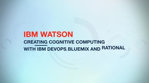 Thumbnail for entry IBM Watson employs DevOps to complete builds in weeks vs. months for faster time to value