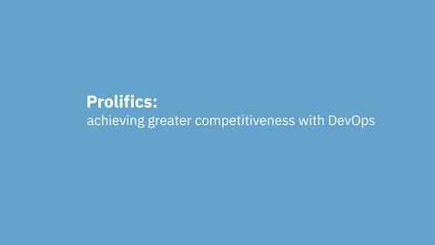 IBM Business Partner Prolifics improves competitiveness with DevOps