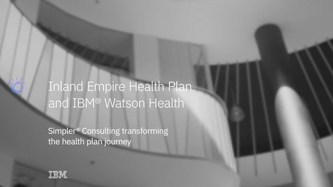 Thumbnail for entry Transforming the health plan journey: Inland Empire Health Plan and Simpler Consulting