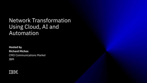 Thumbnail for entry Network Transformation using Cloud, AI and Automation