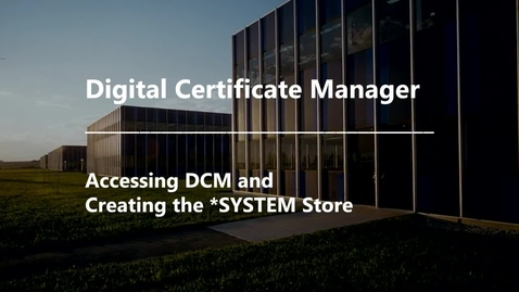 Thumbnail for entry DCM - Accessing DCM and Creating the SYSTEM Store