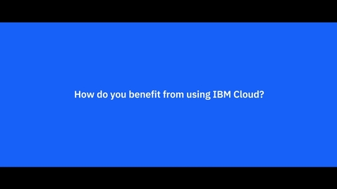 Thumbnail for entry any.cloud - How do you benefit from using the IBM Cloud?