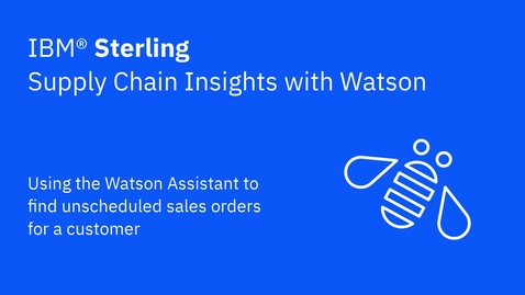 Thumbnail for entry Using the Watson Assistant to find unscheduled sales orders for a customer - IBM Sterling Supply Chain Insights with Watson