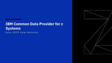 Thumbnail for entry IBM Z Common Data Provider 2Q 2019 new features overview