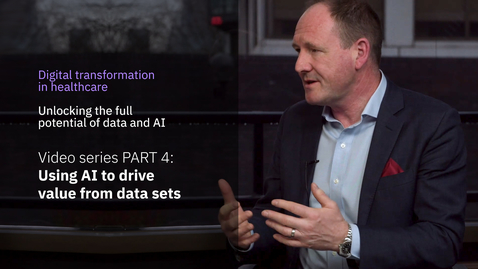 Thumbnail for entry Digital transformation in healthcare miniseries. PART 4: Using AI to drive value from data sets