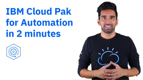 Thumbnail for entry IBM Cloud Pak for Automation in 2 minutes