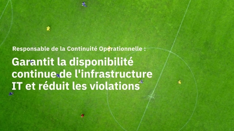 Thumbnail for entry Business Continuity Manager: ensure continuous availability of IT infrastructure_FR