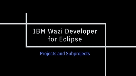 Thumbnail for entry IBM Wazi Developer for Eclipse; Projects and Subprojects