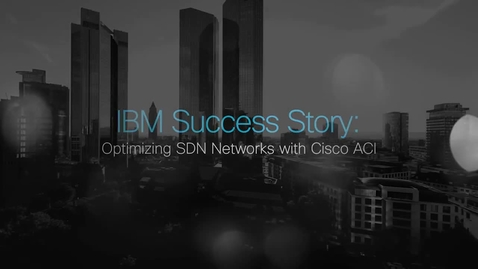 Thumbnail for entry Transforming to software-defined networks (SDN) with IBM and Cisco