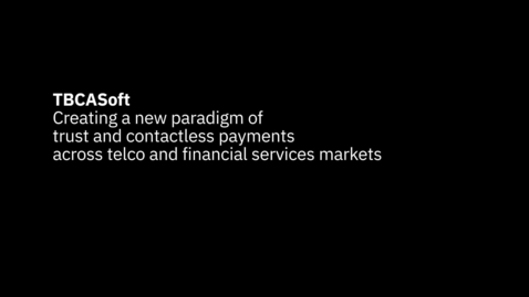 Thumbnail for entry TBCASoft creates a new paradigm of trust across telco and financial services markets