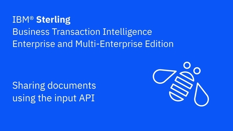 Thumbnail for entry Sharing documents with the input API - IBM Sterling Business Transaction Intelligence Enterprise and Multi-Enterprise Edition