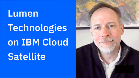 Thumbnail for entry Distributed cloud made real: Lumen Technologies on IBM Cloud Satellite