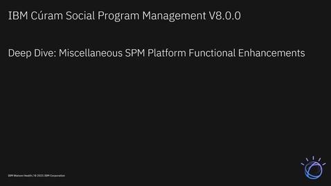 Thumbnail for entry IBM Cúram Social Program Management V8.0.0 deep dive: Miscellaneous SPM Platform functional enhancements
