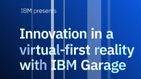 Thumbnail for entry Inovação em uma realidade inicialmente virtual com o IBM Garage