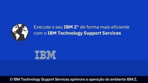 Thumbnail for entry Execute o seu IBM Z de forma mais eficiente com o IBM Technology Support Services