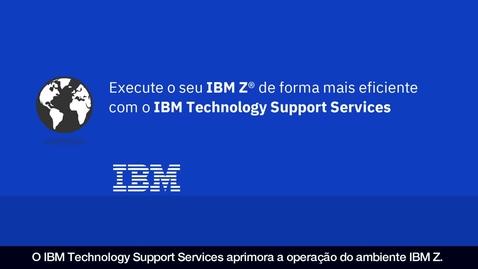 Thumbnail for entry Execute o seu IBM Z de forma mais eficiente com o IBM Technology Support Services