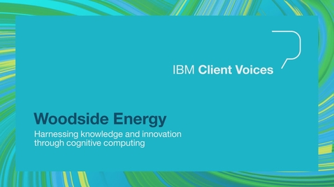 Thumbnail for entry Woodside Energy harnessing knowledge and innovation through cognitive computing
