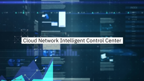 Thumbnail for entry Cloud Network Intelligent Control Center Demo