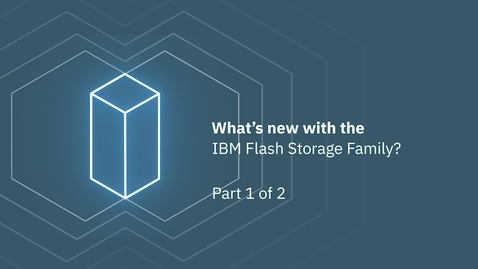Thumbnail for entry What's new with the IBM Flash Storage Family? Part 1 of 2