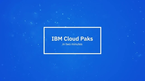 Thumbnail for entry IBM Cloud Paks in 2 Minutes