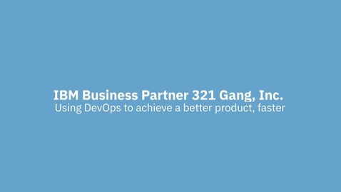 Thumbnail for entry IBM Business Partner 321 Gang uses DevOps to achieve a better product, faster