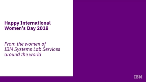 Thumbnail for entry Sneak peek: Celebrating International Women's Day 2018 with IBM Systems Lab Services