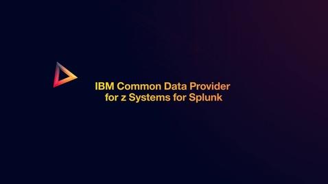 Thumbnail for entry IBM Z Common Data Provider for Splunk