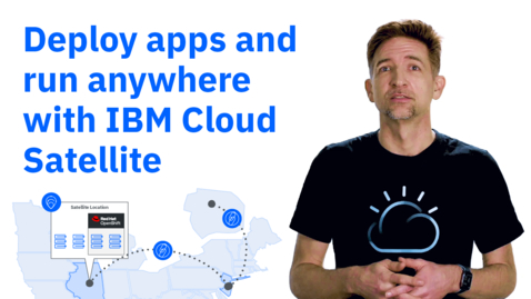 Thumbnail for entry Deploy apps and run them anywhere with IBM Cloud Satellite