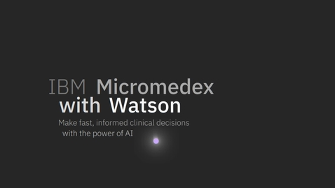Thumbnail for entry IBM Micromedex with Watson: Make fast, informed clinical decisions with the power of AI