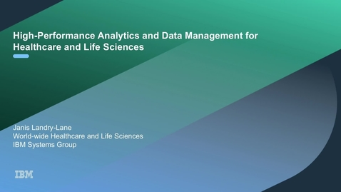 Thumbnail for entry High-performance Analytics and Data Management for Healthcare and Life Sciences