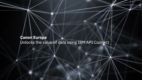 Thumbnail for entry Canon Europe unlocks the value of data using IBM API Connect