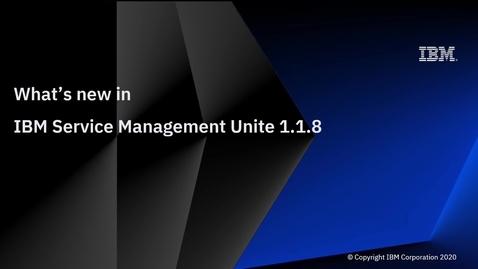 Thumbnail for entry What's new in IBM Service Management Unite V1.1.8