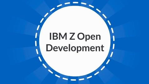 Thumbnail for entry Using IBM Z Open Development