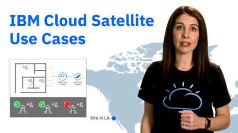 Thumbnail for entry IBM Cloud Satellite Use Cases