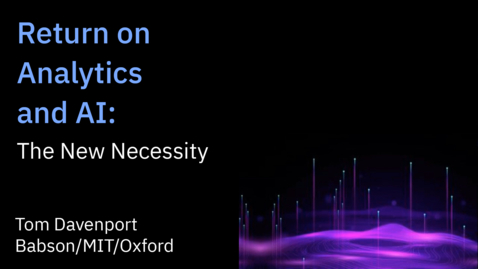 Thumbnail for entry Return on Analytics and AI: The New Necessity - Tom Davenport
