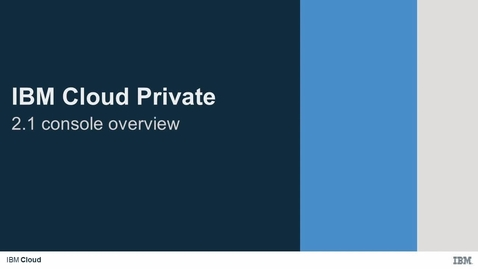 Thumbnail for entry IBM Cloud Private V2.1 - Getting started with the console