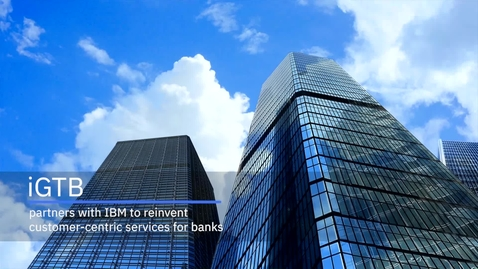 Thumbnail for entry iGTB and IBM reinvent customer-centric services for banks