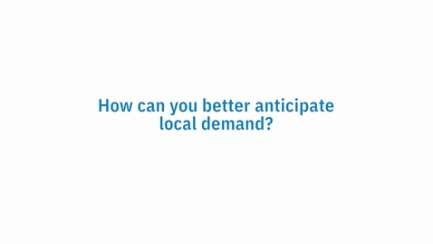 Thumbnail for entry How to Better Anticipate Local Demand
