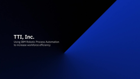 Thumbnail for entry TTI uses IBM Robotic Process Automation to increase workforce efficiency