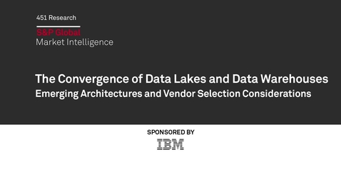 Thumbnail for entry 451 Research: The convergence of data lakes and data warehouses