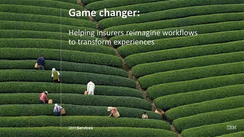 Thumbnail for entry Game changer: Insurers reimagine workflows to transform experiences